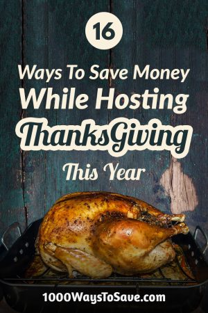 Having family and friends over for turkey this year? Here are 16 ways to save money while hosting Thanksgiving without skimping on the feast! #MoneySavingTips #1000WaysToSave