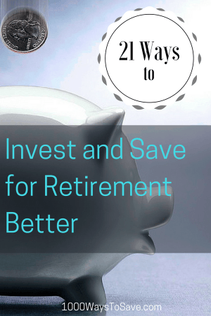21 Ways to Invest and Save for Retirement Better