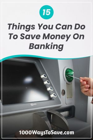 15 Ways to Save Money on Your Banking Fees