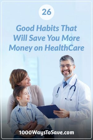 26 Good Habits That Will Save You More Money on HealthCare