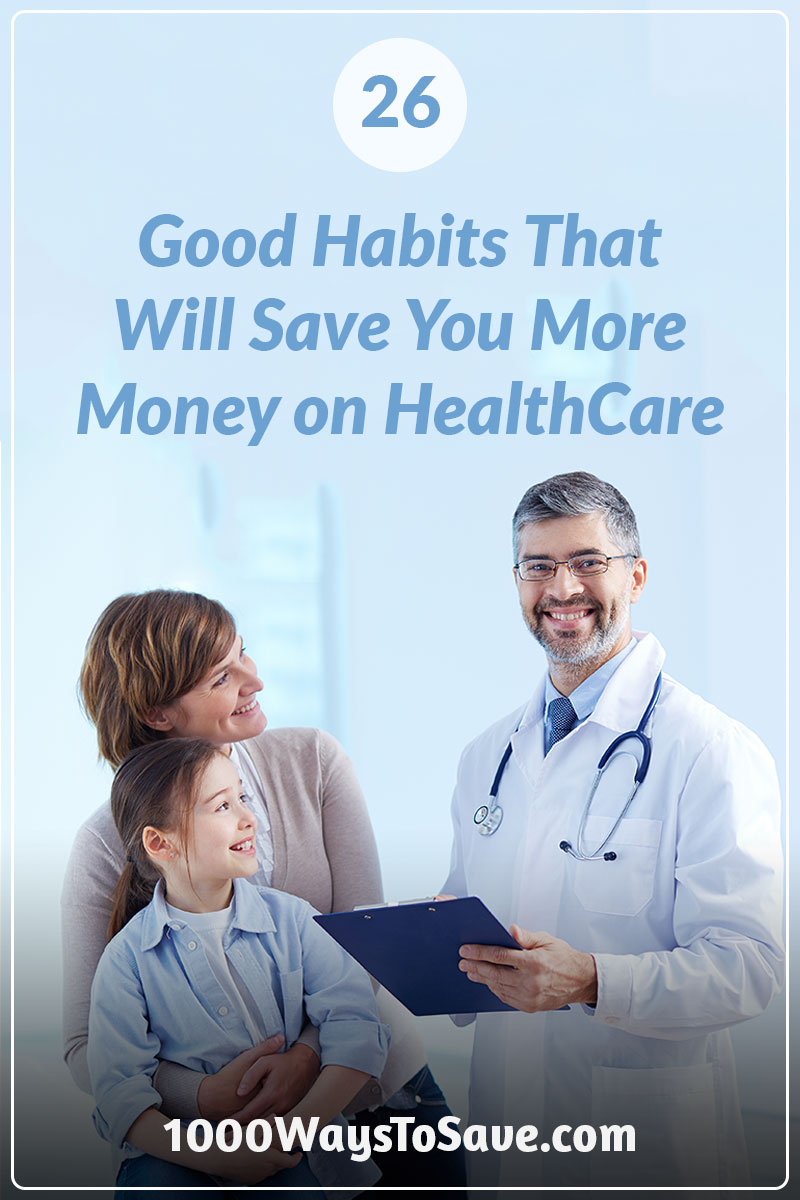 Don't let doctor bills and medical problems strain your finances! Here are 26 good habits that will help you save money on healthcare. #MoneySavingTips #1000WaysToSave
