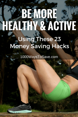 Be More Healthy And Active Using These 23 Money-Saving Hacks