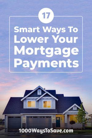 Owning a home doesn't have to be a financial strain! Here's how to lower your mortgage payments using 17 smart strategies that will have you spending less! #MoneySavingTips #1000WaysToSave