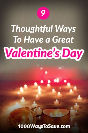Skip the candy and flowers! Here are 9 of the most thoughtful ways to have a great Valentine's Day without wasting a ton of money! #MoneySavingTips #1000WaysToSave