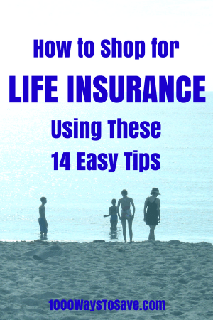 How to Shop for Life Insurance Using These 14 Easy Tips