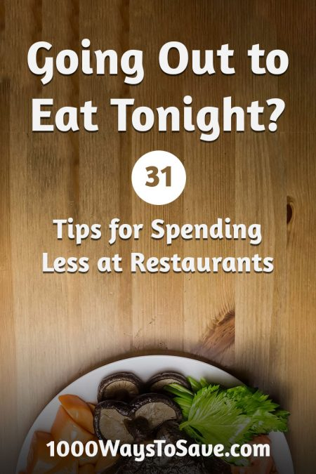 Going out to eat tonight? Here are 31 awesome and simple ways how to spend less at restaurants and still have a great time! #MoneySavingTips #1000WaysToSave
